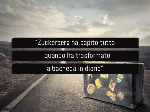 """""""Zuckerberg ha capito tutto  quando ha trasformato  la bacheca in diario""""."""