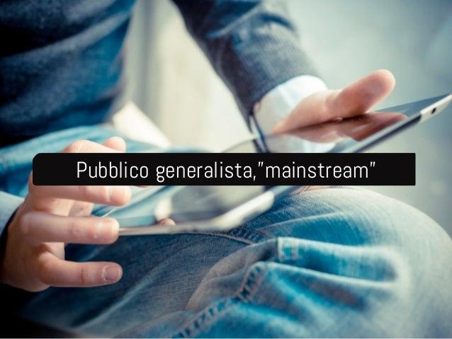"""Pubblico generalista,""""mainstream"""""""
