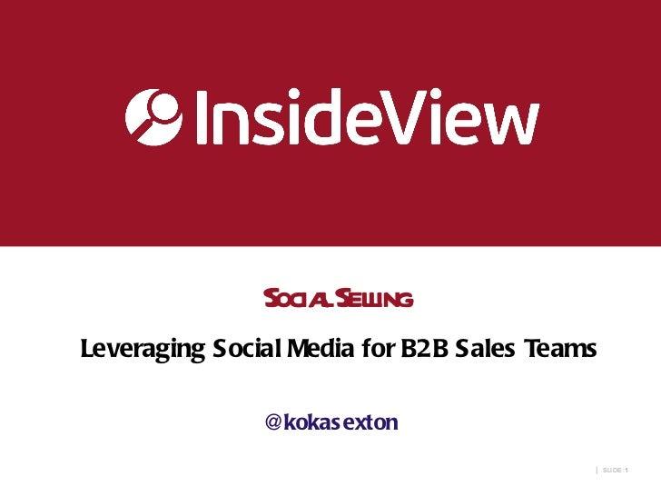 Social Selling  Leveraging Social Media for B2B Sales Teams @kokasexton |   SLIDE :