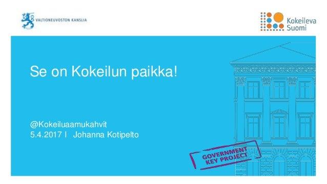 Se on Kokeilun paikka! @Kokeiluaamukahvit 5.4.2017 I Johanna Kotipelto