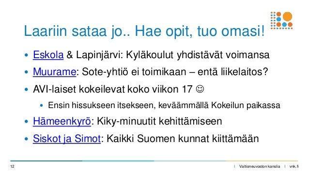 I Valtioneuvoston kanslia I vnk.fi • Eskola & Lapinjärvi: Kyläkoulut yhdistävät voimansa • Muurame: Sote-yhtiö ei toimikaa...