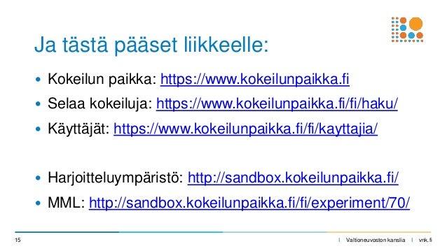 I Valtioneuvoston kanslia I vnk.fi • Kokeilun paikka: https://www.kokeilunpaikka.fi • Selaa kokeiluja: https://www.kokeilu...