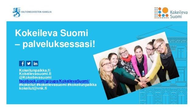 Kokeileva Suomi – palveluksessasi! Kokeilunpaikka.fi Kokeilevasuomi.fi @Kokeilevasuomi facebook.com/groups/KokeilevaSuomi/...