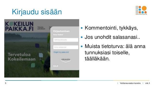 I Valtioneuvoston kanslia I vnk.fi Kirjaudu sisään • Kommentointi, tykkäys, • Jos unohdit salasanasi.. • Muista tietoturva...