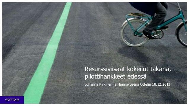 Resurssiviisaat kokeilut takana, pilottihankkeet edessä Johanna Kirkinen ja Hanna-Leena Ottelin 18.12.2013