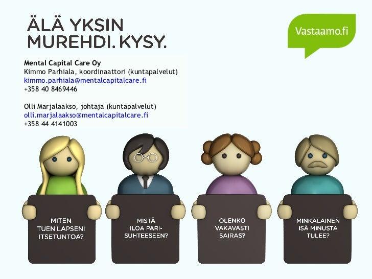 Mental Capital Care Oy Kimmo Parhiala, koordinaattori (kuntapalvelut) [email_address] +358 40 8469446 Olli Marjalaakso, jo...