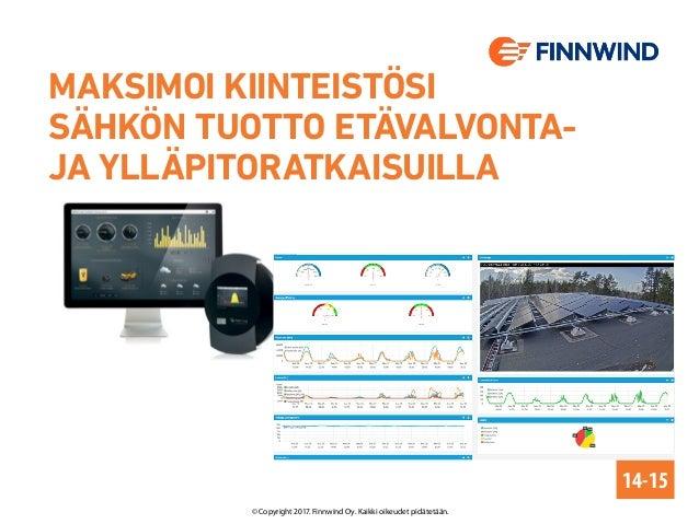 MAKSIMOI KIINTEISTÖSI SÄHKÖN TUOTTO ETÄVALVONTA- JA YLLÄPITORATKAISUILLA 14-15 © Copyright 2017. Finnwind Oy. Kaikki oikeu...