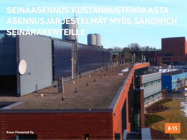 Kuva: Finnwind Oy SEINÄASENNUS KUSTANNUSTEHOKASTA ASENNUSJÄRJESTELMÄT MYÖS SANDWICH SEINÄRAKENTEILLE 8-15 © Copyright 2017...