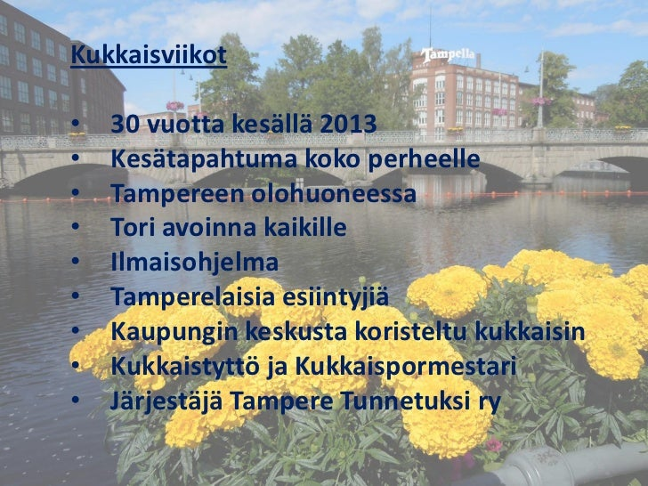 Kukkaisviikot•   30 vuotta kesällä 2013•   Kesätapahtuma koko perheelle•   Tampereen olohuoneessa•   Tori avoinna kaikille...