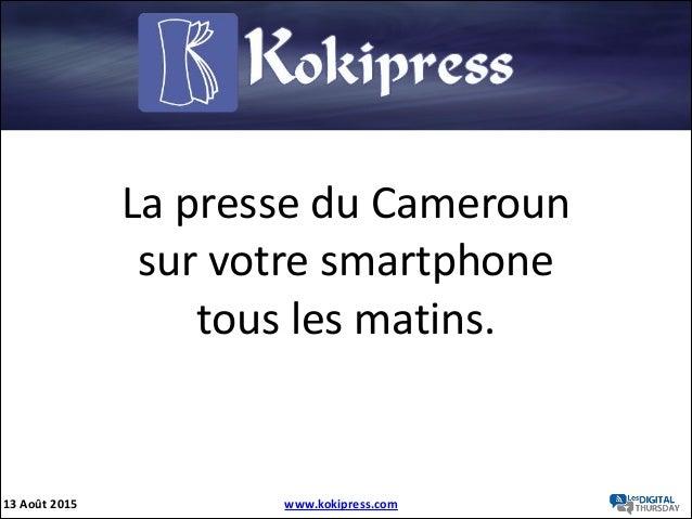 La  presse  du  Cameroun   sur  votre  smartphone     tous  les  matins. 13  Août  2015 www.kokipr...