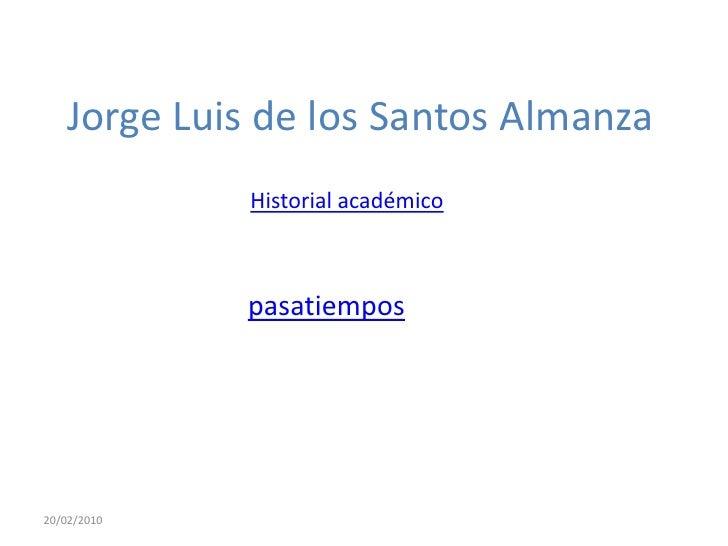 Jorge Luis de los Santos Almanza              Historial académico                 pasatiempos     20/02/2010