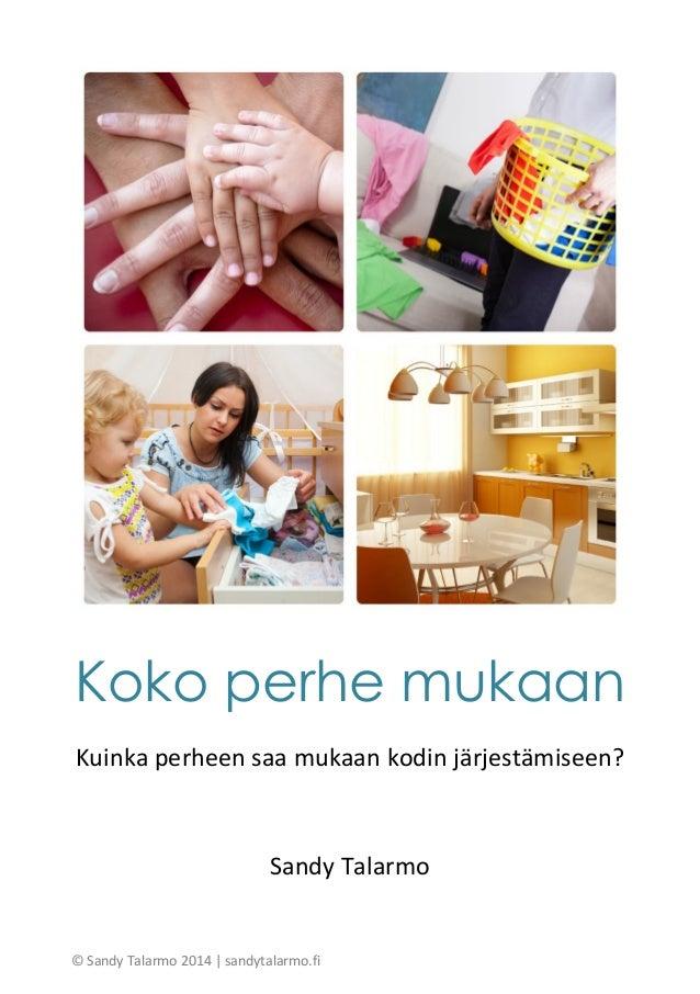 © Sandy Talarmo 2014 | sandytalarmo.fi Koko perhe mukaan Kuinka perheen saa mukaan kodin järjestämiseen? Sandy Talarmo