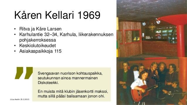 Kåren Kellari 1969 • Ritva ja Kåre Larsen • Karhulantie 32–34, Karhula, liikerakennuksen pohjakerroksessa • Keskiolutoikeu...