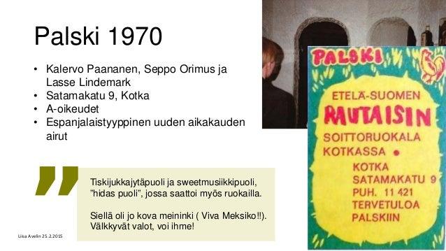 Palski 1970 • Kalervo Paananen, Seppo Orimus ja Lasse Lindemark • Satamakatu 9, Kotka • A-oikeudet • Espanjalaistyyppinen ...