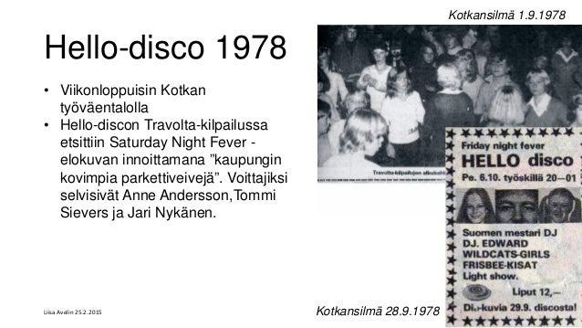 Liisa Avelin 25.2.2015 Hello-disco 1978 • Viikonloppuisin Kotkan työväentalolla • Hello-discon Travolta-kilpailussa etsitt...