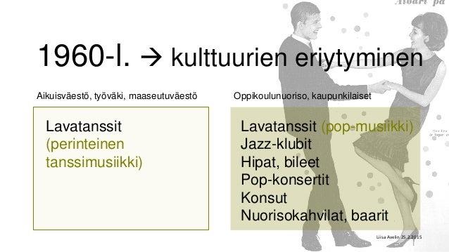 1960-l.  kulttuurien eriytyminen Lavatanssit (perinteinen tanssimusiikki) Lavatanssit (pop-musiikki) Jazz-klubit Hipat, b...
