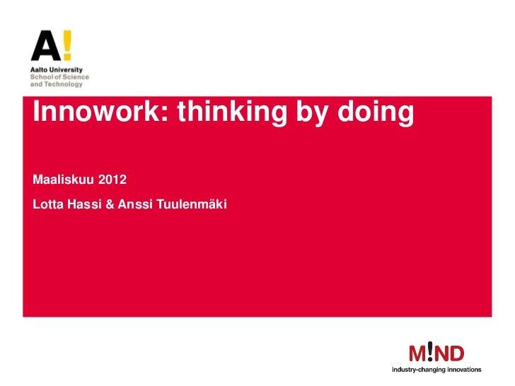 Innowork: thinking by doingMaaliskuu 2012Lotta Hassi & Anssi Tuulenmäki