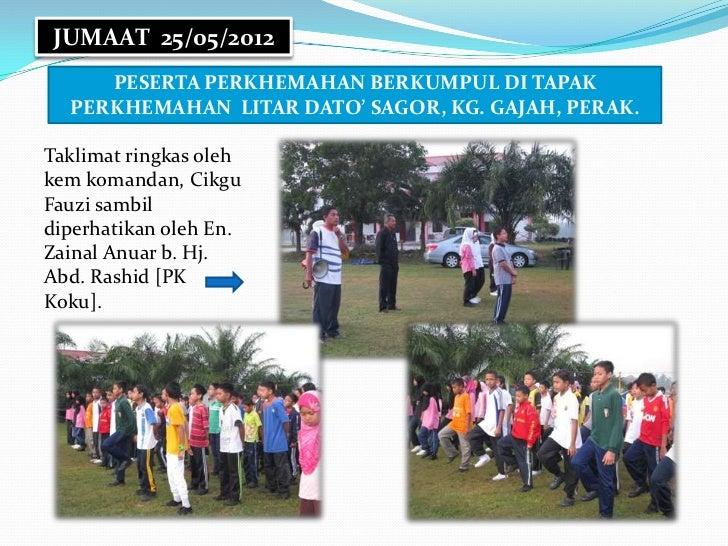 JUMAAT 25/05/2012     PESERTA PERKHEMAHAN BERKUMPUL DI TAPAK  PERKHEMAHAN LITAR DATO' SAGOR, KG. GAJAH, PERAK.Taklimat rin...