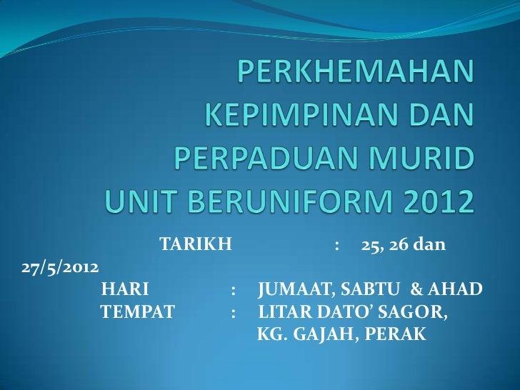 TARIKH         :   25, 26 dan27/5/2012            HARI     :   JUMAAT, SABTU & AHAD            TEMPAT   :   LITAR DATO' SA...