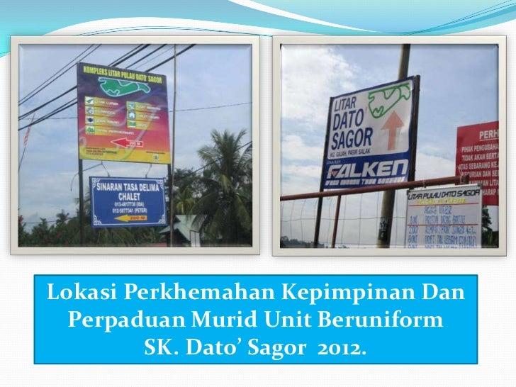 Lokasi Perkhemahan Kepimpinan Dan  Perpaduan Murid Unit Beruniform         SK. Dato' Sagor 2012.