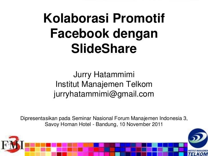 Kolaborasi Promotif          Facebook dengan             SlideShare                    Jurry Hatammimi              Instit...