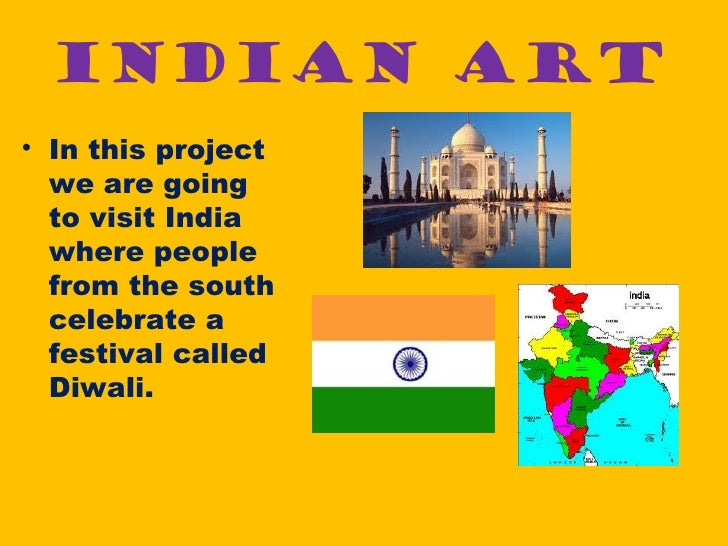 INDIAN ART• In this project  we are going  to visit India  where people  from the south  celebrate a  festival called  Diw...