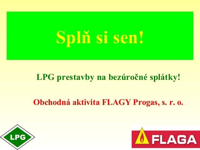 Splň si sen! LPG prestavby na bezúročné splátky! Obchodná aktivita FLAGY Progas, s. r. o.