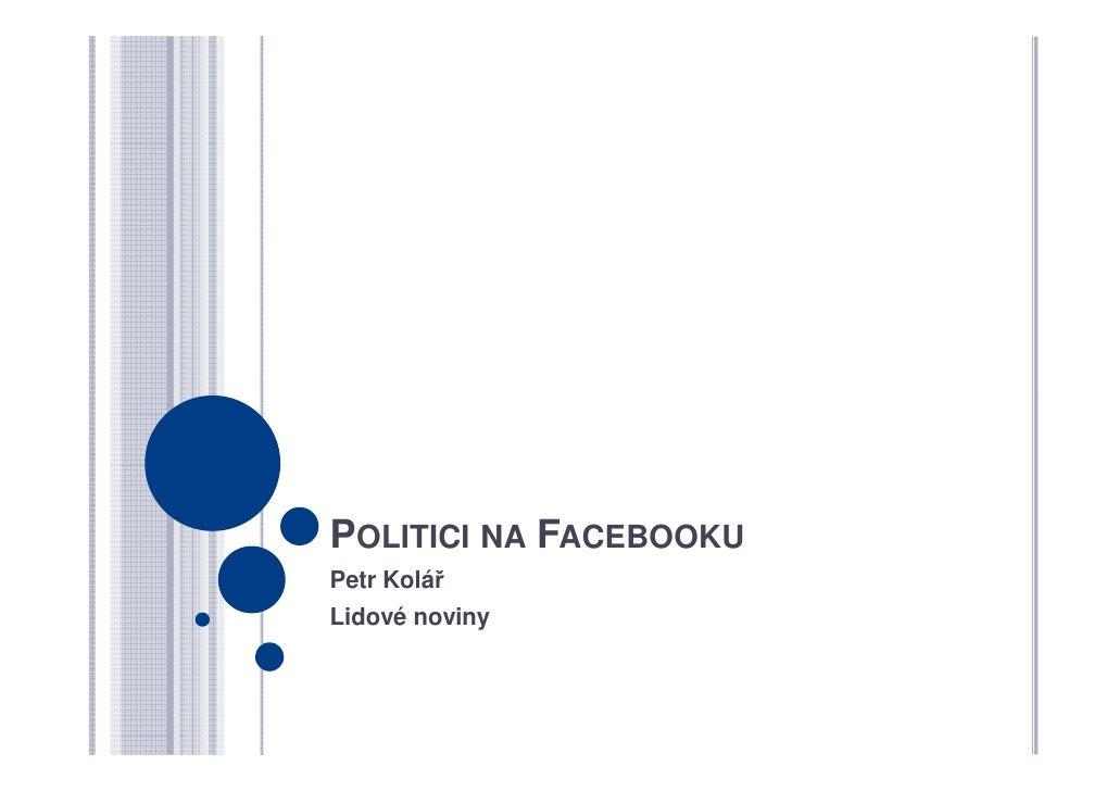 POLITICI NA FACEBOOKU Petr Kolář Lidové noviny