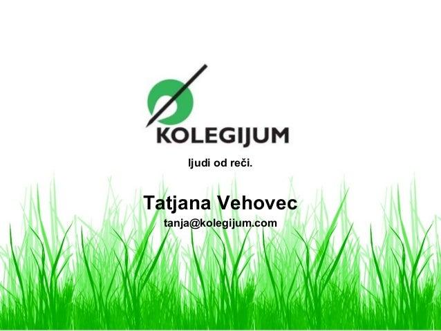 ljudi od reči. Tatjana Vehovec tanja@kolegijum.com