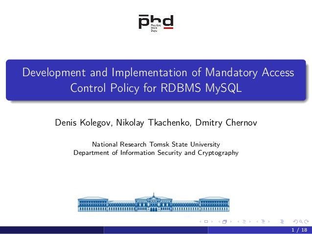 Development and Implementation of Mandatory Access Control Policy for RDBMS MySQL Denis Kolegov, Nikolay Tkachenko, Dmitry...