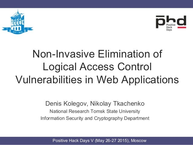 Non-Invasive Elimination of Logical Access Control Vulnerabilities in Web Applications Denis Kolegov, Nikolay Tkachenko Na...