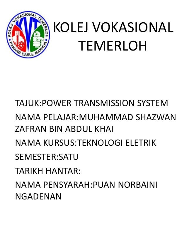 KOLEJ VOKASIONAL          TEMERLOHTAJUK:POWER TRANSMISSION SYSTEMNAMA PELAJAR:MUHAMMAD SHAZWANZAFRAN BIN ABDUL KHAINAMA KU...