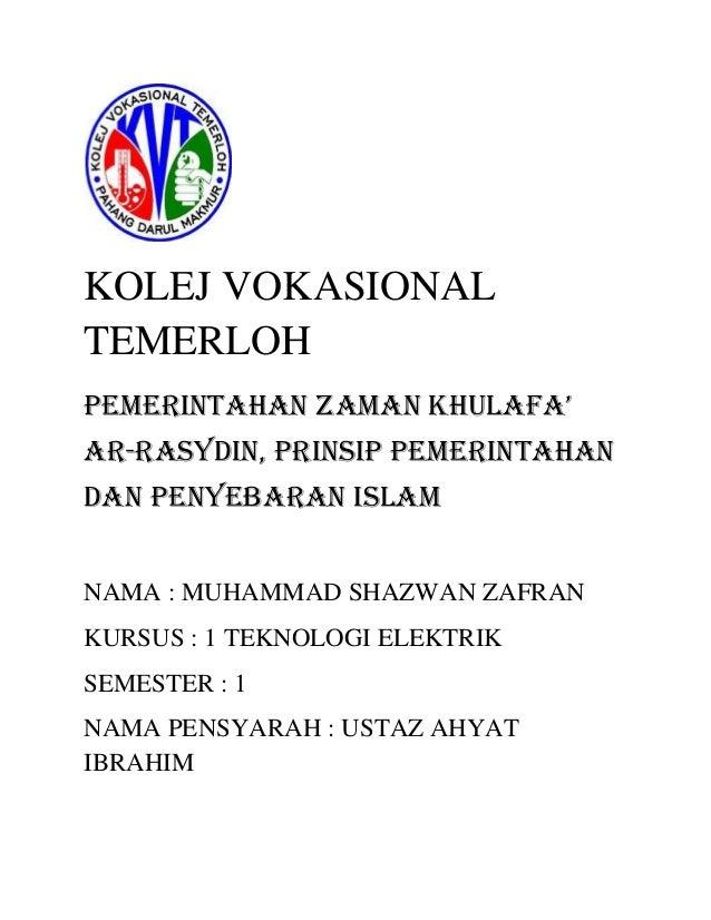 KOLEJ VOKASIONALTEMERLOHPemerintahan zaman Khulafa'Ar-Rasydin, prinsip pemerintahandan penyebaran islamNAMA : MUHAMMAD SHA...