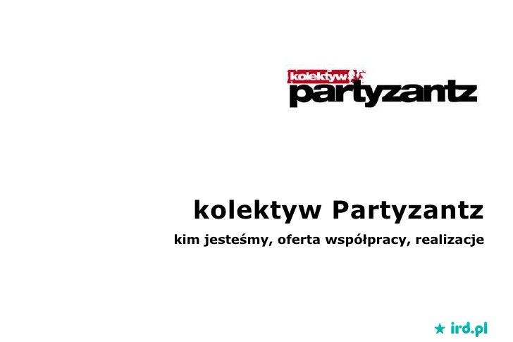 kolektyw Partyzantz<br />kim jesteśmy, oferta współpracy, realizacje<br />