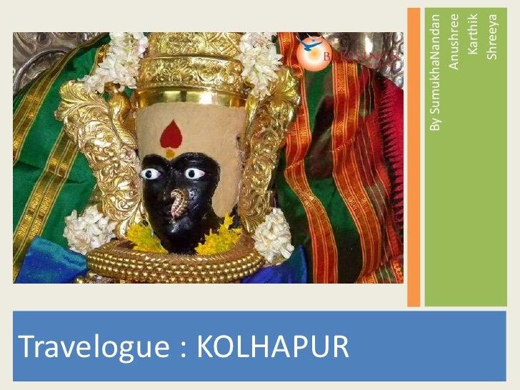 Travelogue : KOLHAPUR                        By SumukhaNandan                                 Anushree                    ...