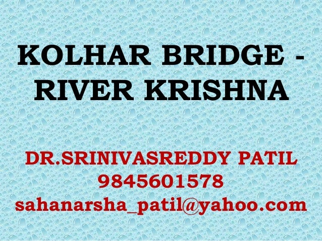 KOLHAR BRIDGE - RIVER KRISHNA DR.SRINIVASREDDY PATIL       9845601578sahanarsha_patil@yahoo.com
