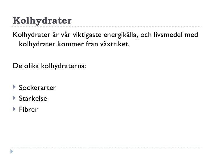 KolhydraterKolhydrater är vår viktigaste energikälla, och livsmedel med kolhydrater kommer från växtriket.De olika kolhydr...