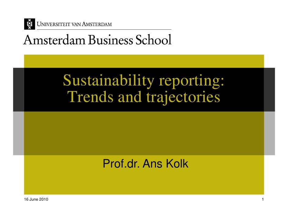 Sustainability reporting:                Trends and trajectories                        Prof.dr. Ans Kolk  16 June 2010   ...