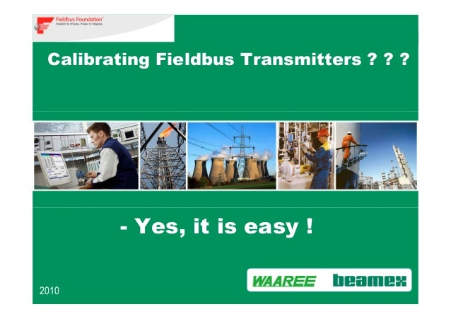 - Yes, it is easy ! 2010 Calibrating Fieldbus Transmitters ? ? ?