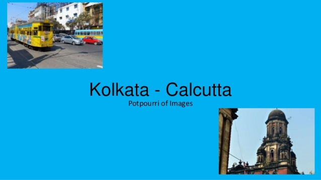 Kolkata - Calcutta Potpourri of Images