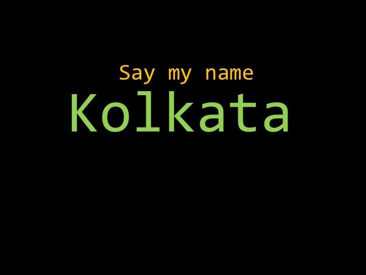 Say my nameKolkata