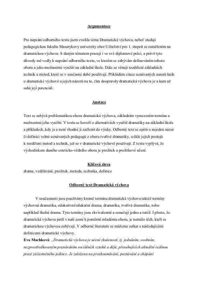 ArgumentacePro napsání odborného textu jsem zvolila téma Dramatická výchova, neboť studujipedagogickou fakultu Masarykovy ...