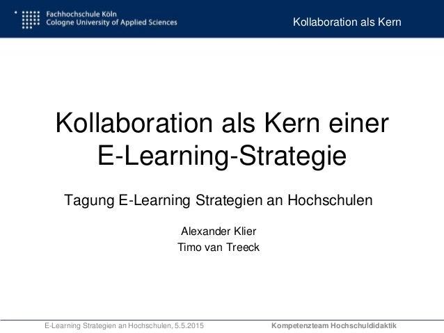 Kompetenzentwicklung für gute LehreKollaboration als Kern E-Learning Strategien an Hochschulen, 5.5.2015 Kollaboration als...