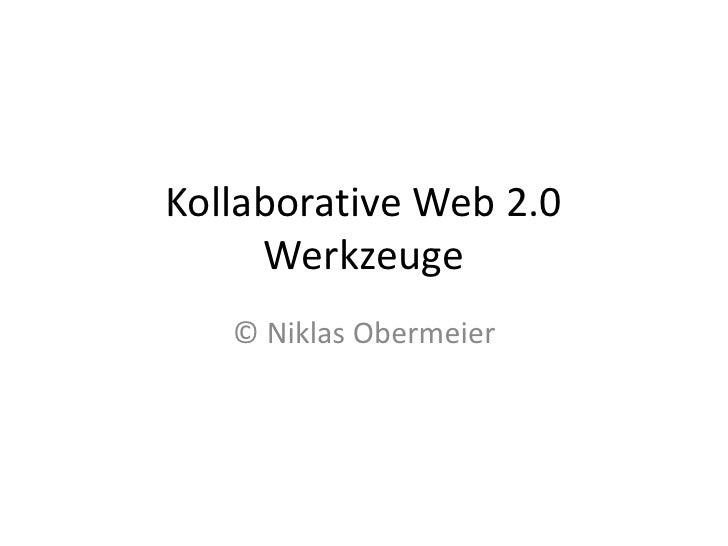 Kollaborative Web 2.0 Werkzeuge<br />© Niklas Obermeier<br />