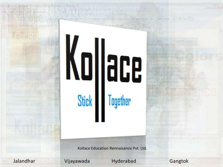 Kollace Education Rennaisance Pvt. Ltd.   Jalandhar   Vijayawada              Hyderabad              Gangtok