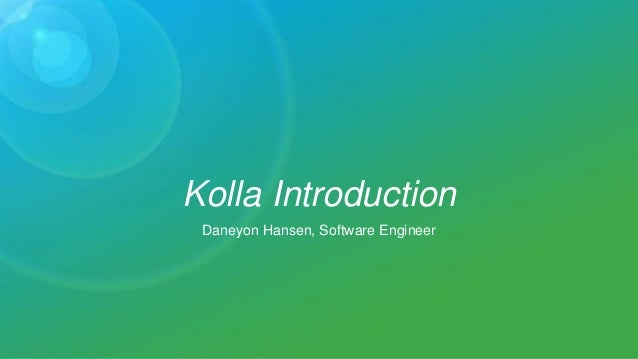 Kolla Introduction Daneyon Hansen, Software Engineer