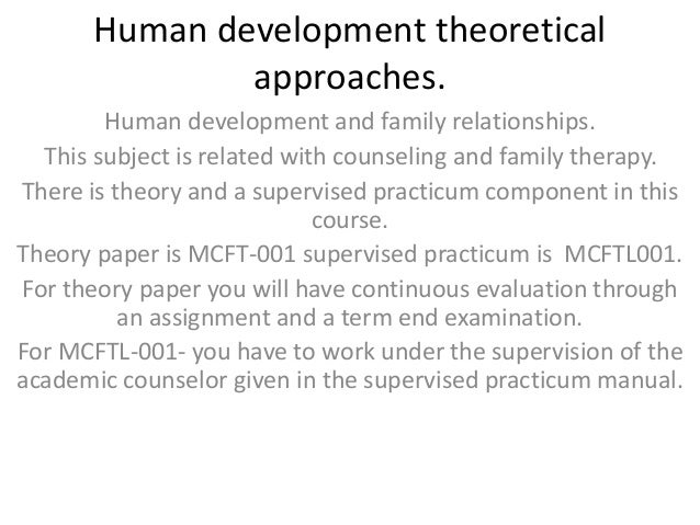 Human development theoretical approaches. Human development and family relationships. This subject is related with counsel...