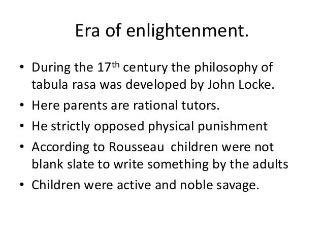 child development by john locke John locke born in somerset, england, john locke was a noted philosopher and academician, political adviser, and physician educated as a child at the westminster school, locke endured an educational regimen that stressed strict adherence to rules, severe punishments, and rote memorization.
