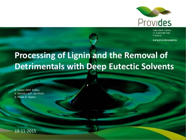 Processing of Lignin and the Removal of Detrimentals with Deep Eutectic Solvents 19-11-2015 Ir. Laura J.B.M. Kollau Ir. Da...