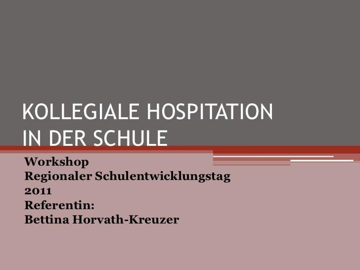 KOLLEGIALE HOSPITATIONIN DER SCHULEWorkshopRegionaler Schulentwicklungstag2011Referentin:Bettina Horvath-Kreuzer